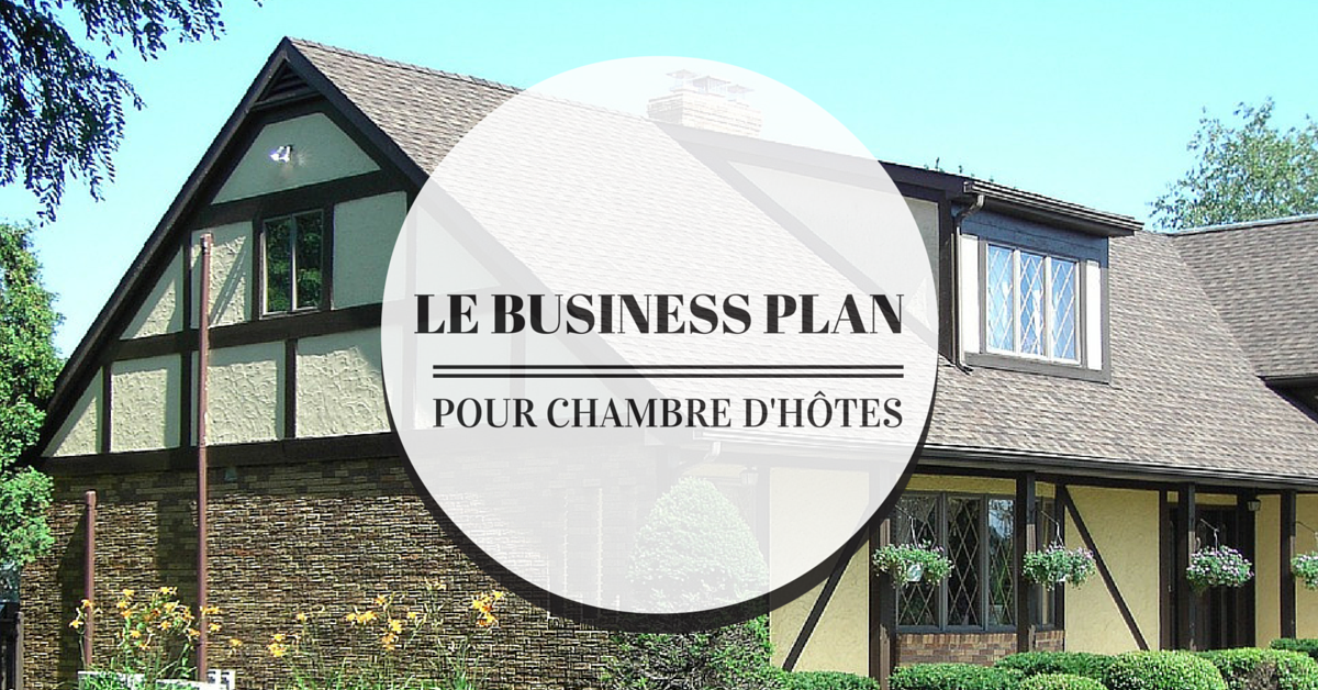 4 conseils pour r ussir le business plan de sa chambre d 39 h tes. Black Bedroom Furniture Sets. Home Design Ideas