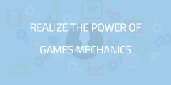 Realize the power of games mechanics !